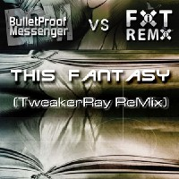 This Fantasy (TweakerRay ReMix) of Bulletproof Messenger