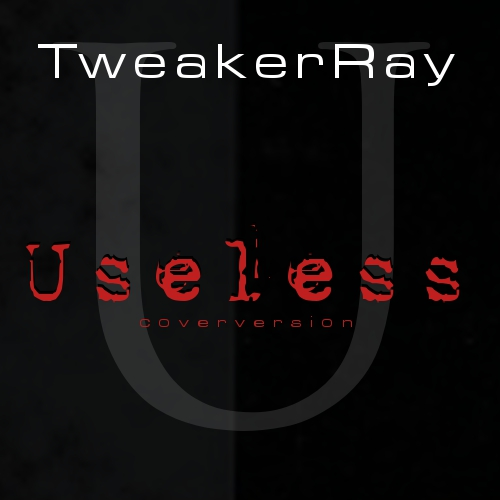 TweakerRay - Useless (Coverversion)