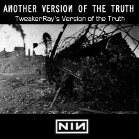 Download NIN: Another Version of the Truth (Tweakerray's Version of the Truth) / Download Mp3 7.506 KB