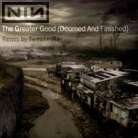 Download NIN - The Greater Good (Doomed and finished ReMix by TweakerRay) / Download Mp3 7.825 KB