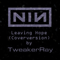 Nine Inch Nails - Leaveing Hope (Coverversion by TweakerRay)