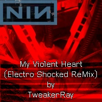 Download NIN: My Violent Heart (Electro-Shocked ReMix by TweakerRay) / Download Mp3 6.993 KB